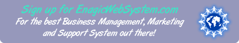 Signup For EnagicWebSystem.com - For the best Business Management, Marketing and Support System out there!
